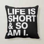 Life is Short & So Am I Funny Quote Reversible Cushions