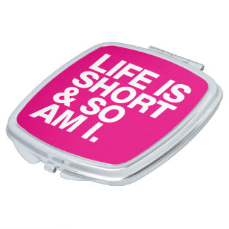 Life is Short & So Am I Funny Quote Travel Mirror