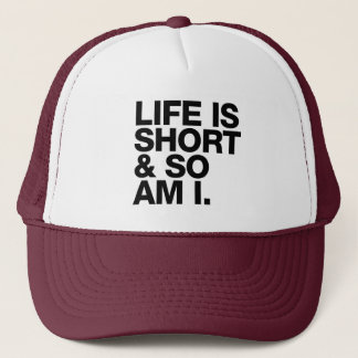 Life is Short & So Am I Funny Quote Trucker Hat