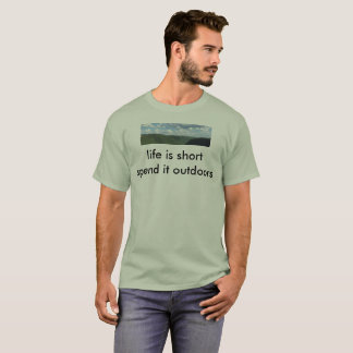 life is short spend it outdoors T-Shirt