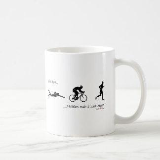 Life is short triathlons make it seem longer coffee mugs