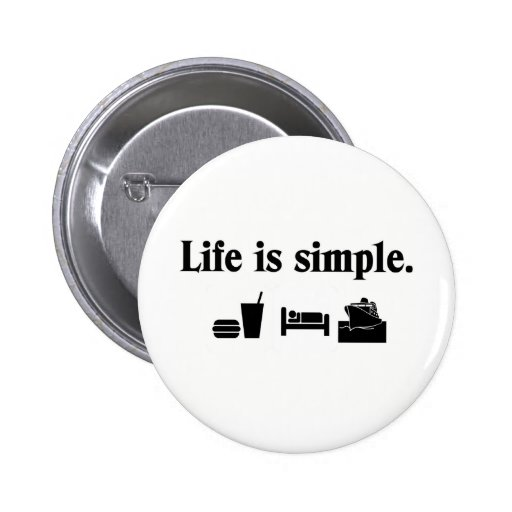 Life is simple, cruise pinback button