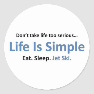 Life is simple, Jet ski. Classic Round Sticker