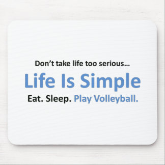 Life is simple, play volleyball mouse mat