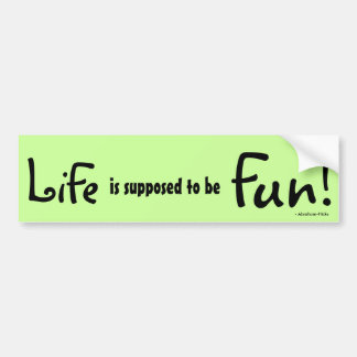 Life is supposed to be Fun! - Abraham-Hicks Bumper Sticker