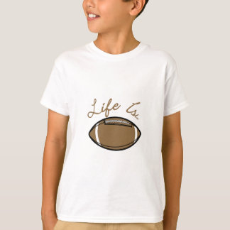 Life Is… T-Shirt