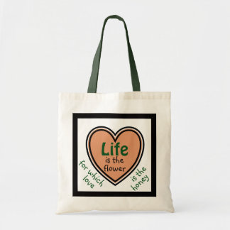 Life is the flower, love is the honey tote bag