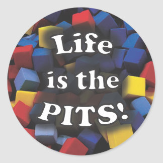 Life is the PITS! Classic Round Sticker