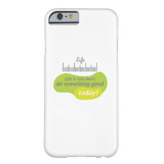 Life is too short, do something good today! barely there iPhone 6 case