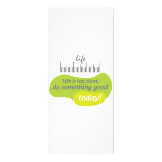 Life is too short, do something good today! rack card
