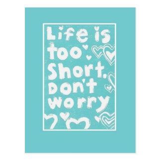 Life Is Too Short Don t Worry Postcard