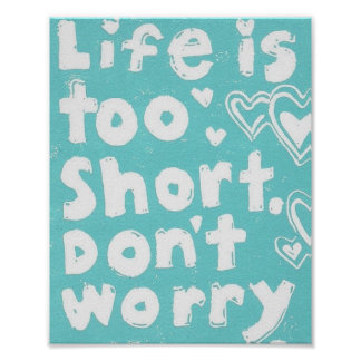 Life Is Too Short Don t Worry Poster 8 x 10 Inch