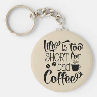 Life is too short for bad coffee key chain