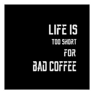 Life is Too Short for Bad Coffee Poster