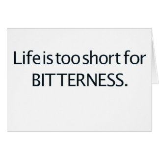 Life is Too Short for Bitterness Cards