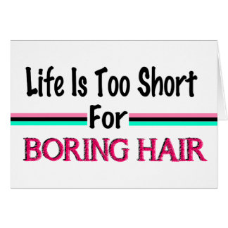Life Is Too Short For Boring Hair Note Card