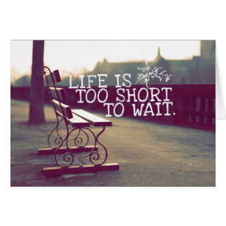 Life Is Too Short Motivational Quote Greeting Card