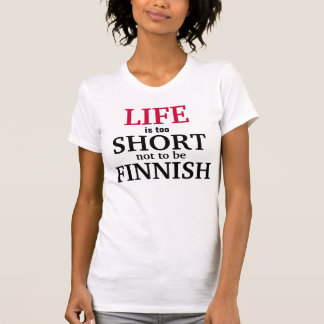 Life is too short not to be Finnish T-Shirt
