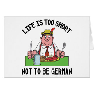 Life is Too Short Not To Be German Greeting Card