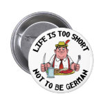 Life is Too Short Not To Be German Pinback Buttons