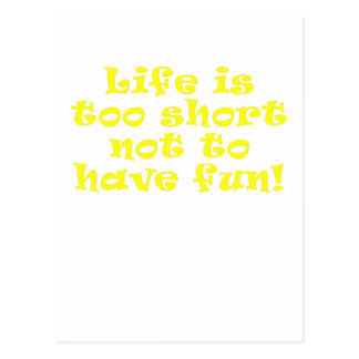 Life is Too Short Not to Have Fun Postcard