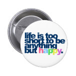 Life is too short to be anything but happy. 6 cm round badge