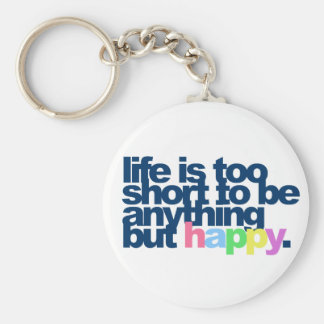Life is too short to be anything but happy. basic round button key ring