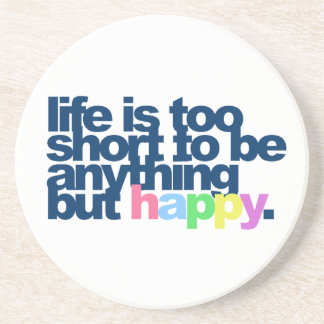 Life is too short to be anything but happy. beverage coasters