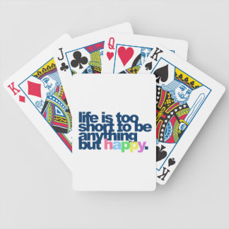 Life is too short to be anything but happy. bicycle playing cards