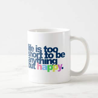 Life is too short to be anything but happy. coffee mug