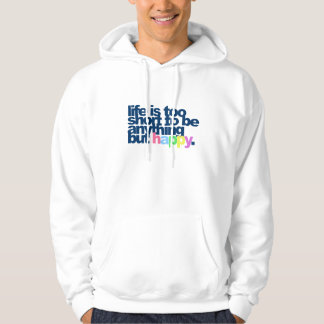 Life is too short to be anything but happy. hoodie