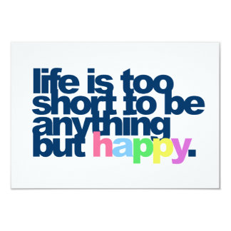 "Life is too short to be anything but happy 3.5"" x 5"" invitation card"