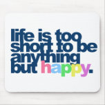 Life is too short to be anything but happy. mousepad