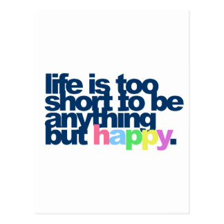 Life is too short to be anything but happy postcard