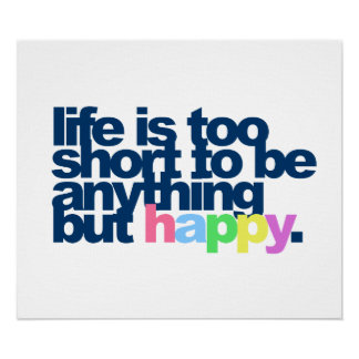 Life is too short to be anything but happy. poster
