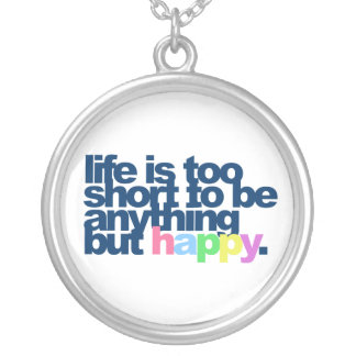Life is too short to be anything but happy. silver plated necklace