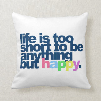 Life is too short to be anything but happy. throw pillow