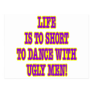 Life Is Too Short To Dance With Ugly Men Postcard