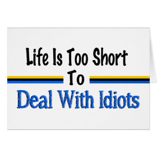 Life Is Too Short To Deal With Idiots Note Card