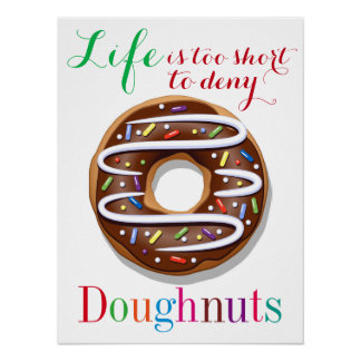 Life is Too Short to Deny Doughnuts Poster