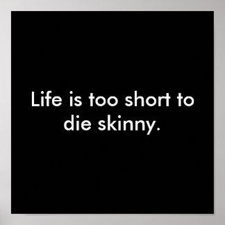 Life is too short to die skinny print
