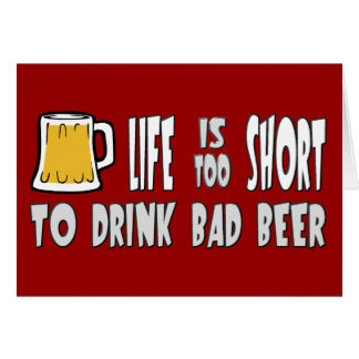 Life is Too Short to Drink Bad Beer Card