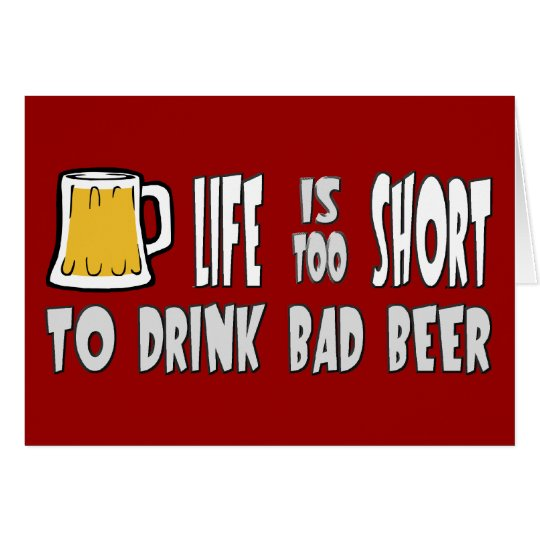 Life is Too Short to Drink Bad Beer
