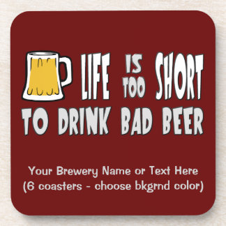 Life is Too Short to Drink Bad Beer Coasters