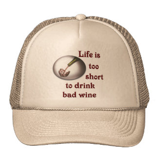 Life is too short to drink bad wine #3 cap