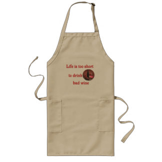 Life is too short to drink bad wine apron