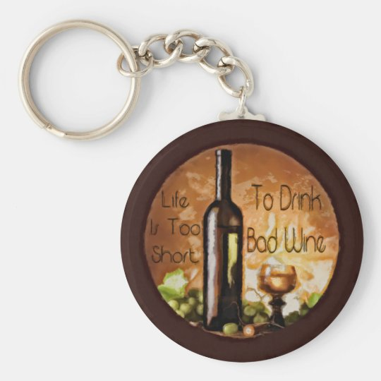 Life Is Too Short To Drink Bad Wine Basic Round Button Key Ring