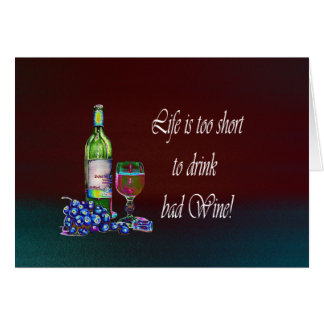 Life is too short to drink bad Wine! Gifts Greeting Card