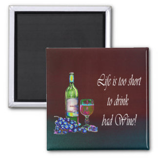 Life is too short to drink bad Wine! Gifts Magnet