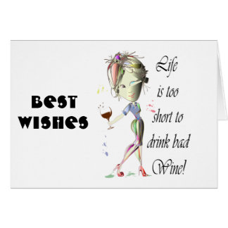 Life is too short to drink bad Wine! Greeting Card